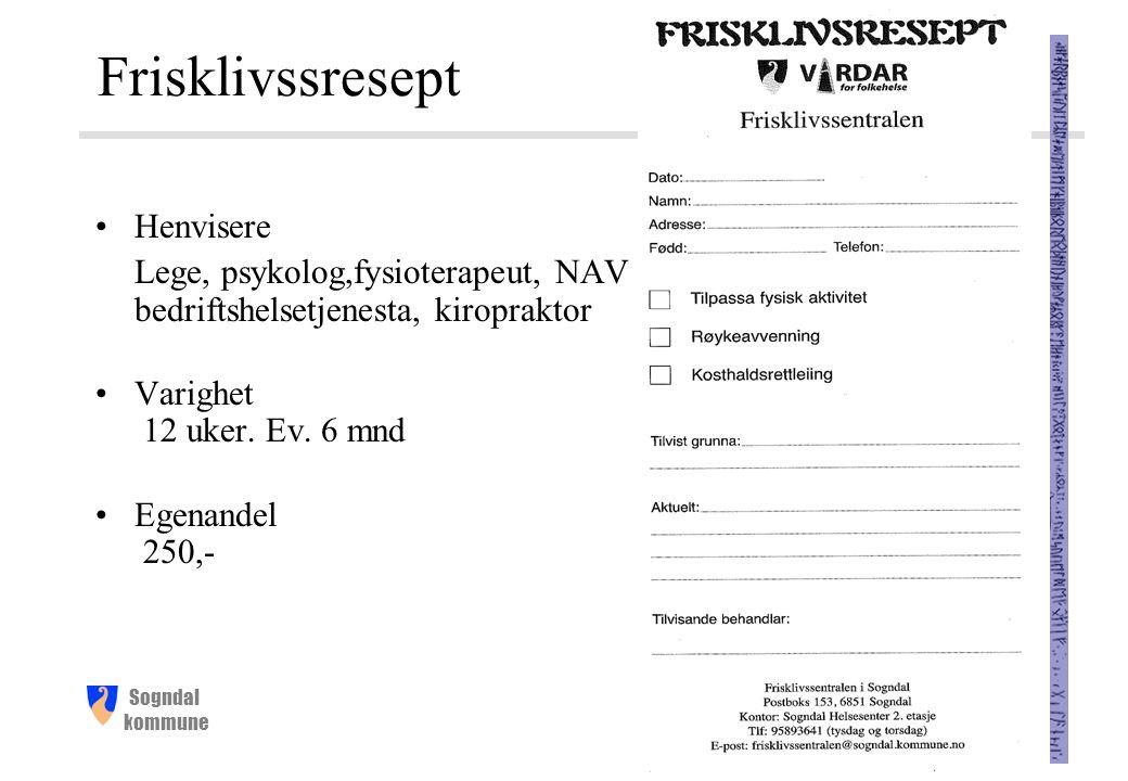Sogndal kommune Frisklivssresept Henvisere Lege, psykolog,fysioterapeut, NAV bedriftshelsetjenesta, kiropraktor Varighet 12 uker.