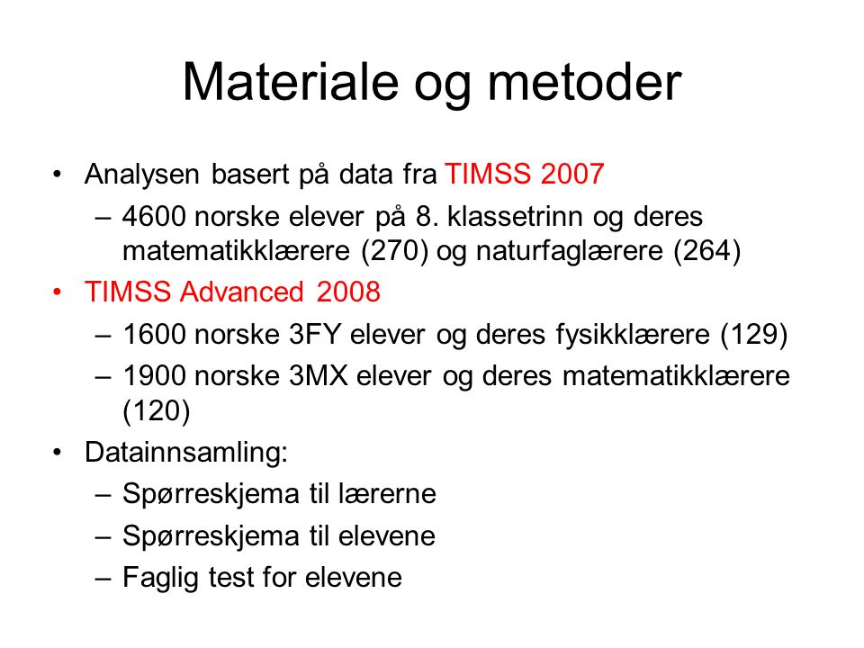 Materiale og metoder Analysen basert på data fra TIMSS 2007 –4600 norske elever på 8.
