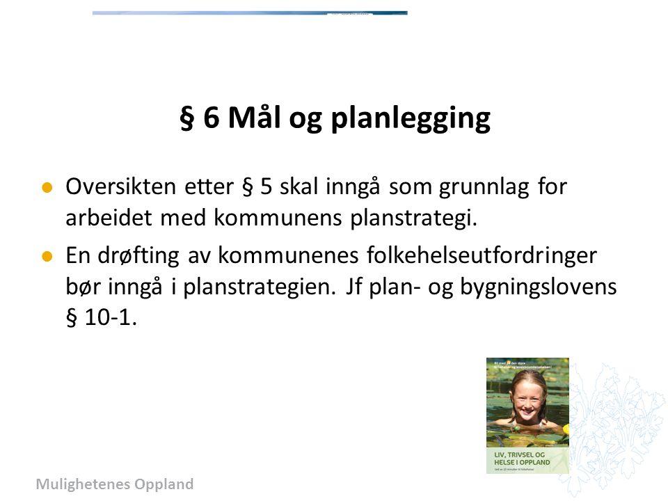 Mulighetenes Oppland § 6 Mål og planlegging Oversikten etter § 5 skal inngå som grunnlag for arbeidet med kommunens planstrategi.