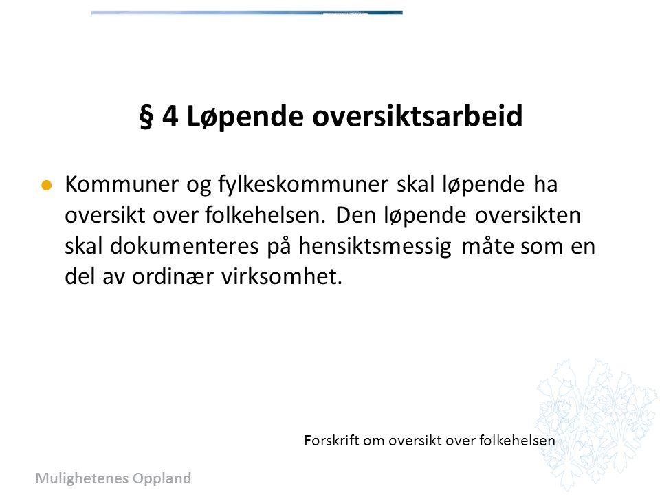 Mulighetenes Oppland § 4 Løpende oversiktsarbeid Kommuner og fylkeskommuner skal løpende ha oversikt over folkehelsen.