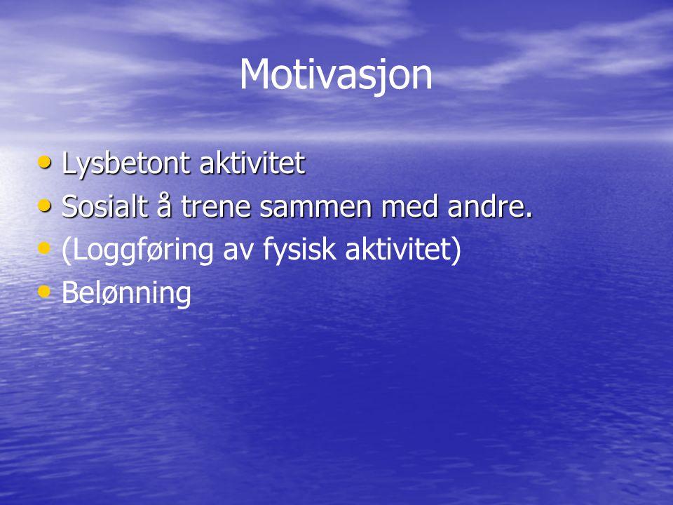 Motivasjon Lysbetont aktivitet Lysbetont aktivitet Sosialt å trene sammen med andre.