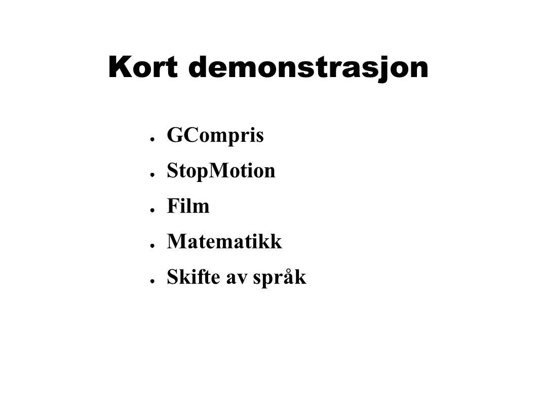 Kort demonstrasjon ● GCompris ● StopMotion ● Film ● Matematikk ● Skifte av språk