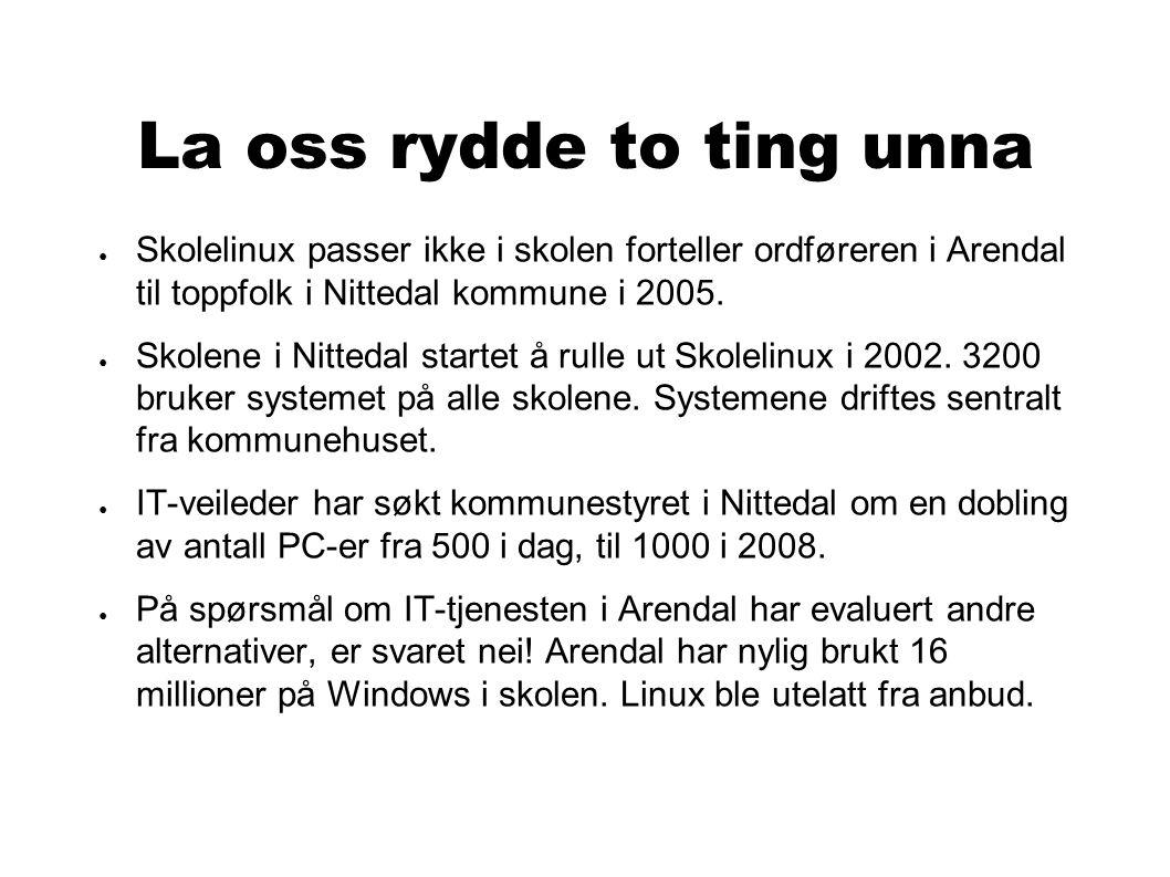 La oss rydde to ting unna ● Skolelinux passer ikke i skolen forteller ordføreren i Arendal til toppfolk i Nittedal kommune i 2005.