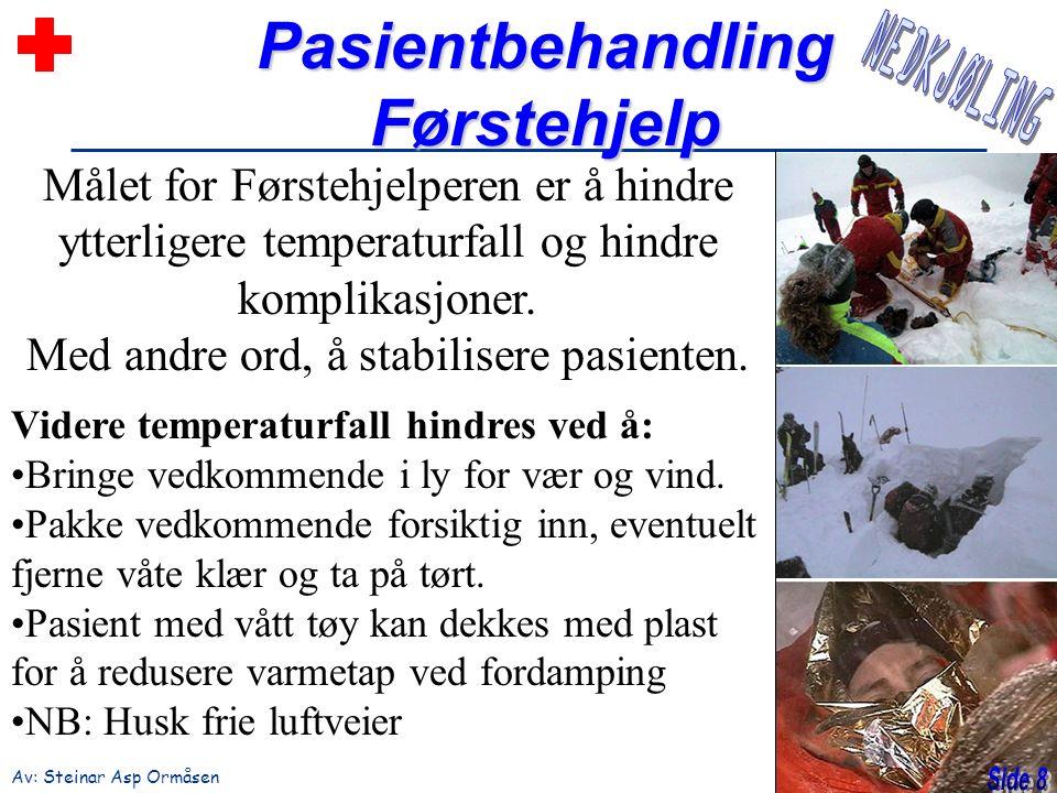 PasientbehandlingFørstehjelp Av: Steinar Asp Ormåsen Målet for Førstehjelperen er å hindre ytterligere temperaturfall og hindre komplikasjoner. Med an