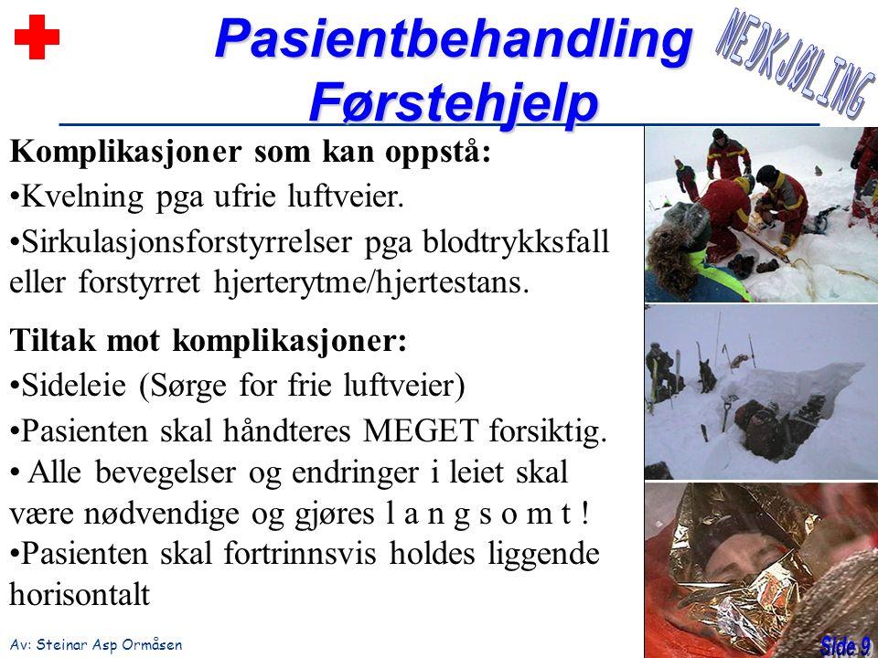 PasientbehandlingFørstehjelp Av: Steinar Asp Ormåsen Komplikasjoner som kan oppstå: Kvelning pga ufrie luftveier. Sirkulasjonsforstyrrelser pga blodtr