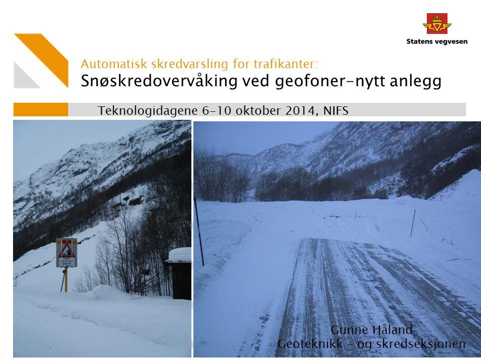 Snøskredovervåking ved geofoner-nytt anlegg Automatisk skredvarsling for trafikanter: Teknologidagene 6-10 oktober 2014, NIFS Gunne Håland Geoteknikk – og skredseksjonen