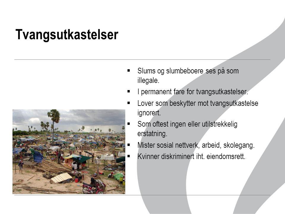 Tvangsutkastelser  Slums og slumbeboere ses på som illegale.