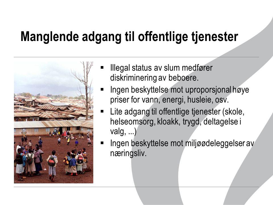 Manglende adgang til offentlige tjenester  Illegal status av slum medfører diskriminering av beboere.