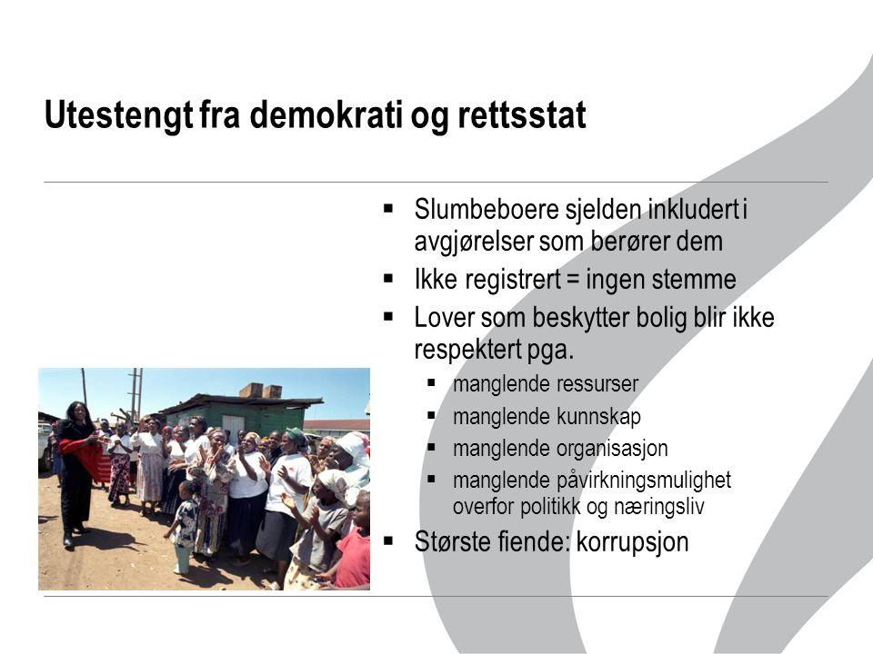 Utestengt fra demokrati og rettsstat  Slumbeboere sjelden inkludert i avgjørelser som berører dem  Ikke registrert = ingen stemme  Lover som beskytter bolig blir ikke respektert pga.