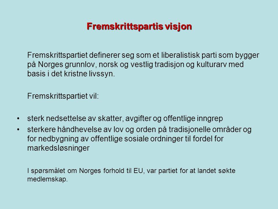 Fremskrittspartis visjon Fremskrittspartiet definerer seg som et liberalistisk parti som bygger på Norges grunnlov, norsk og vestlig tradisjon og kulturarv med basis i det kristne livssyn.