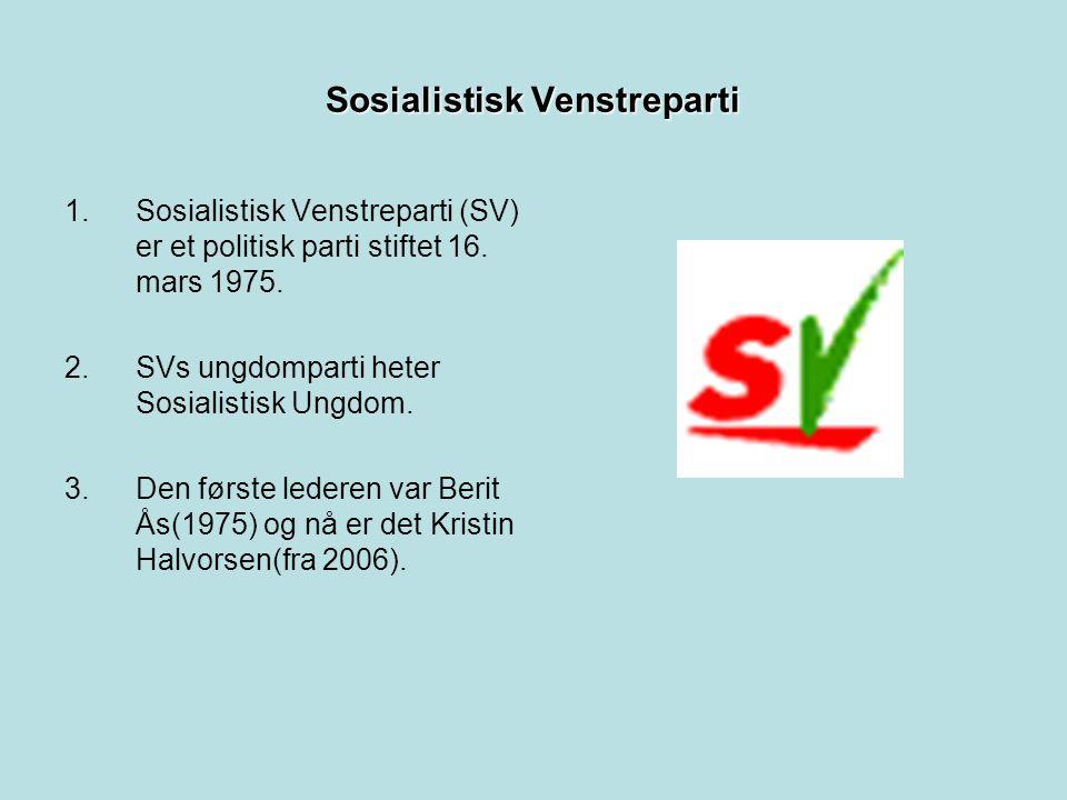 Sosialistisk Venstreparti 1.Sosialistisk Venstreparti (SV) er et politisk parti stiftet 16.
