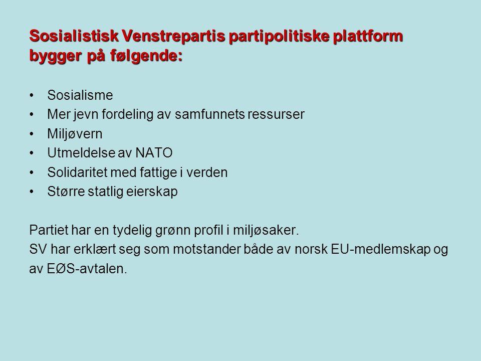 Sosialistisk Venstrepartis partipolitiske plattform bygger på følgende: Sosialisme Mer jevn fordeling av samfunnets ressurser Miljøvern Utmeldelse av NATO Solidaritet med fattige i verden Større statlig eierskap Partiet har en tydelig grønn profil i miljøsaker.