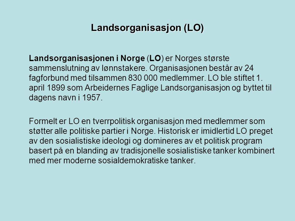 Landsorganisasjon (LO) Landsorganisasjonen i Norge (LO) er Norges største sammenslutning av lønnstakere.