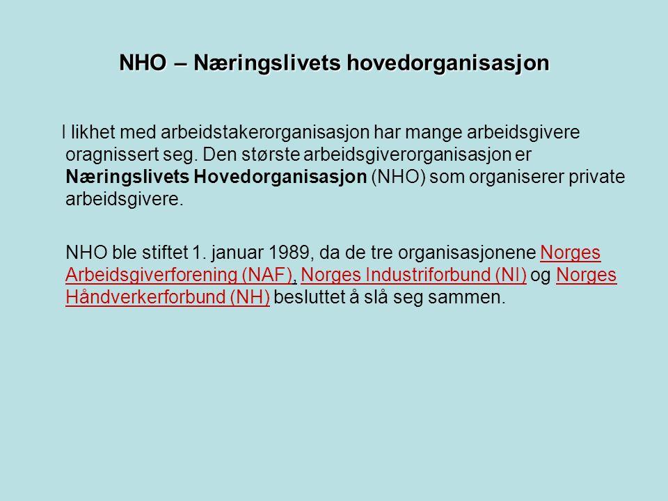 NHO – Næringslivets hovedorganisasjon I likhet med arbeidstakerorganisasjon har mange arbeidsgivere oragnissert seg.
