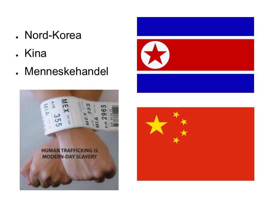 ● Nord-Korea ● Kina ● Menneskehandel
