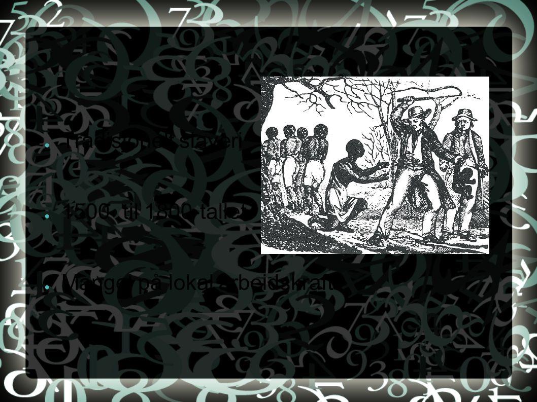 ● Tradisjonelt slaveri ● 1500- til 1800-tallet ● Mangel på lokal arbeidskraft