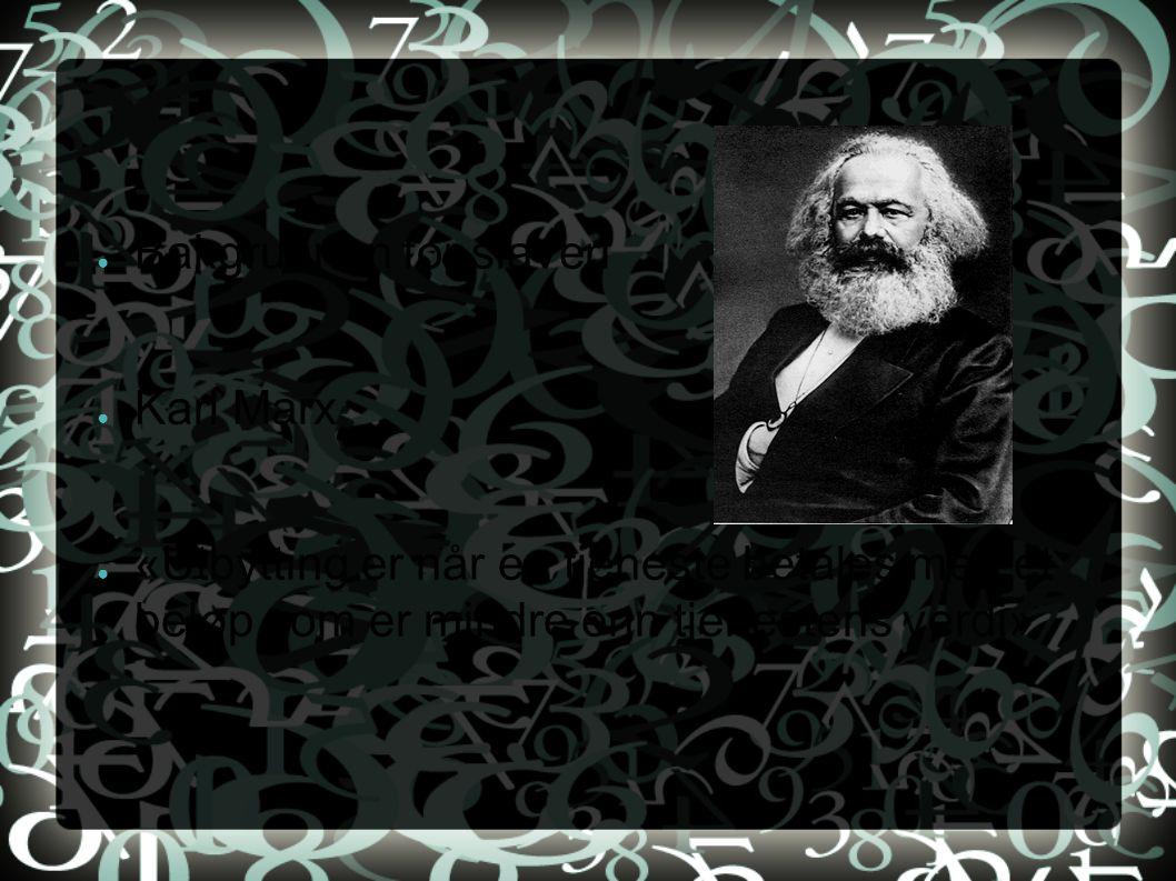 ● Bakgrunnen for slaveri ● Karl Marx ● «Utbytting er når en tjeneste betales med et beløp som er mindre enn tjenestens verdi»