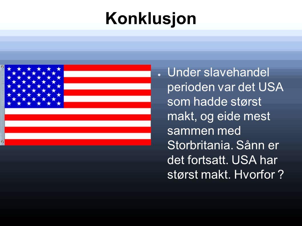 Konklusjon ● Under slavehandel perioden var det USA som hadde størst makt, og eide mest sammen med Storbritania.
