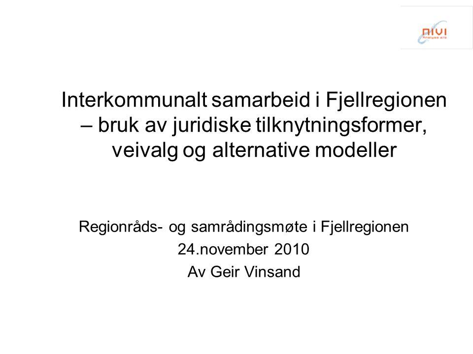 Interkommunalt samarbeid i Fjellregionen – bruk av juridiske tilknytningsformer, veivalg og alternative modeller Regionråds- og samrådingsmøte i Fjellregionen 24.november 2010 Av Geir Vinsand