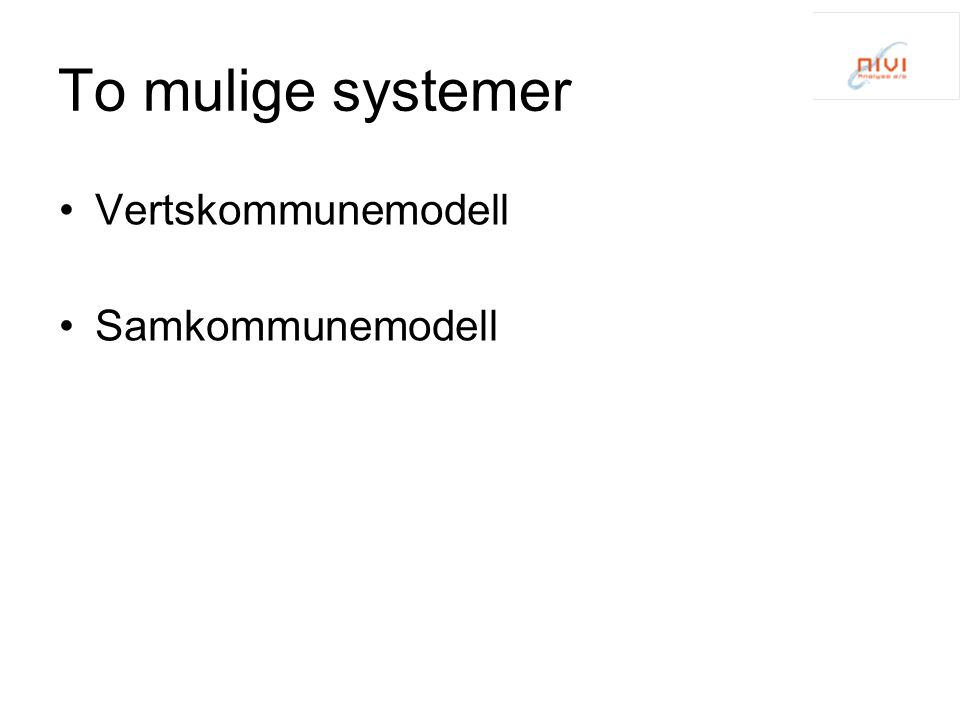 To mulige systemer Vertskommunemodell Samkommunemodell