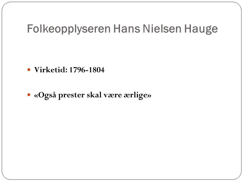 Folkeopplyseren Hans Nielsen Hauge Virketid: 1796-1804 «Også prester skal være ærlige»