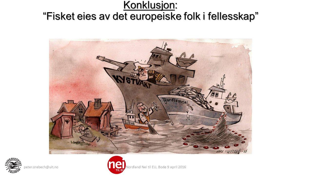 Konklusjon: Fisket eies av det europeiske folk i fellesskap peter.orebech@uit.noNordland Nei til EU, Bodø 9 april 2016