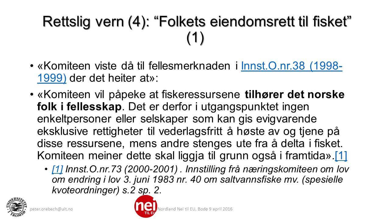 Rettslig vern (4): Folkets eiendomsrett til fisket (1) Rettslig vern (4): Folkets eiendomsrett til fisket (1) «Komiteen viste då til fellesmerknaden i Innst.O.nr.38 (1998- 1999) der det heiter at»:Innst.O.nr.38 (1998- 1999) «Komiteen vil påpeke at fiskeressursene tilhører det norske folk i fellesskap.