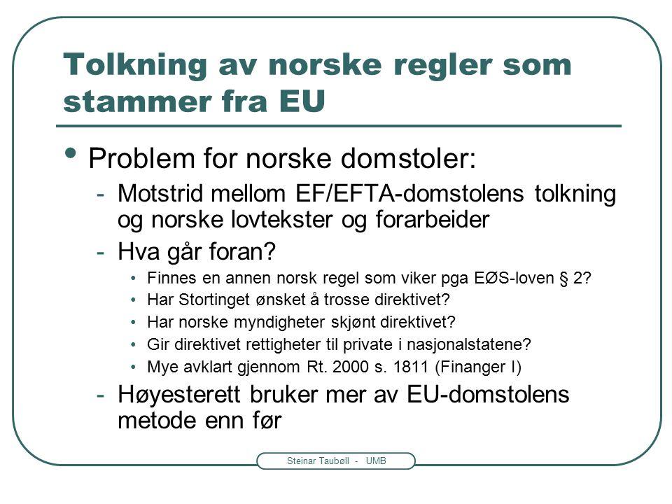 Steinar Taubøll - UMB Tolkning av norske regler som stammer fra EU Problem for norske domstoler: -Motstrid mellom EF/EFTA-domstolens tolkning og norske lovtekster og forarbeider -Hva går foran.