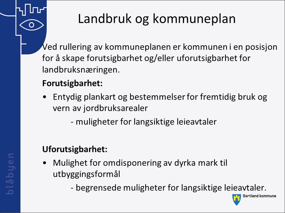Landbruk og kommuneplan Ved rullering av kommuneplanen er kommunen i en posisjon for å skape forutsigbarhet og/eller uforutsigbarhet for landbruksnæri