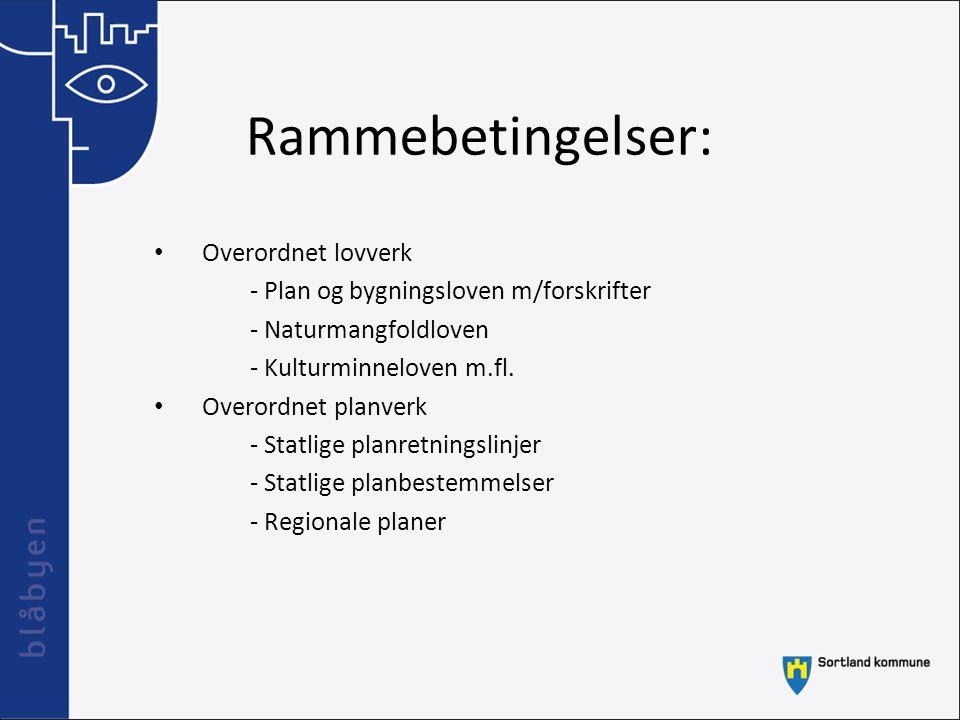 Rammebetingelser: Overordnet lovverk - Plan og bygningsloven m/forskrifter - Naturmangfoldloven - Kulturminneloven m.fl. Overordnet planverk - Statlig