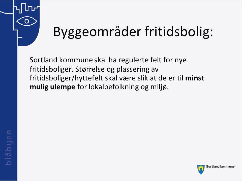 Byggeområder fritidsbolig: Sortland kommune skal ha regulerte felt for nye fritidsboliger. Størrelse og plassering av fritidsboliger/hyttefelt skal væ