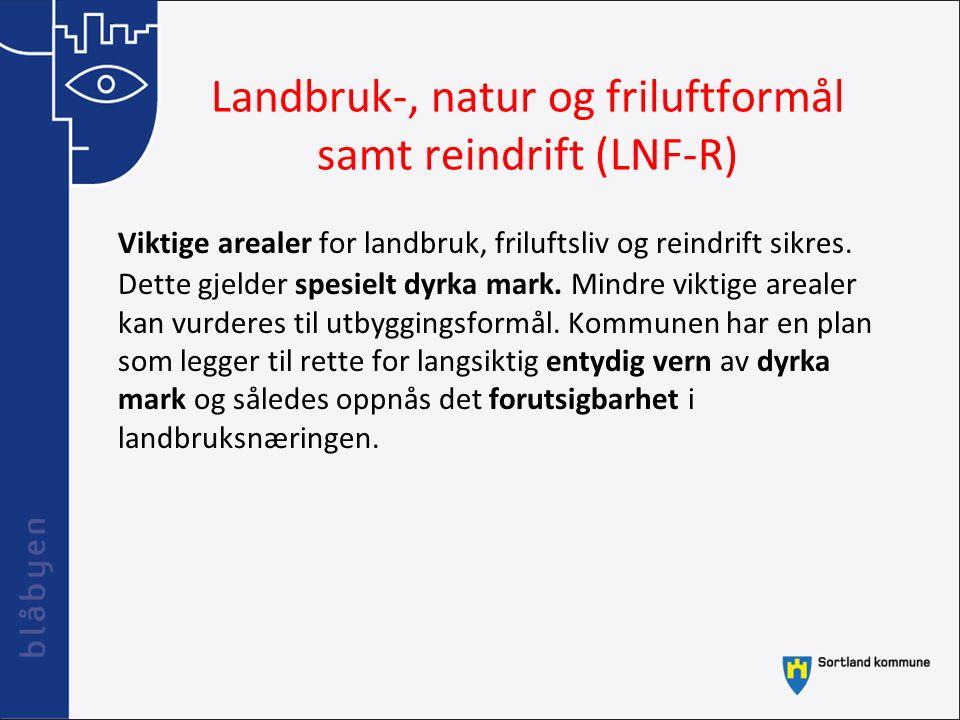 Landbruk-, natur og friluftformål samt reindrift (LNF-R) Viktige arealer for landbruk, friluftsliv og reindrift sikres. Dette gjelder spesielt dyrka m