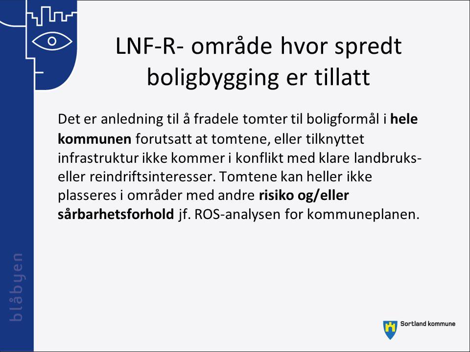 LNF-R- område hvor spredt boligbygging er tillatt Det er anledning til å fradele tomter til boligformål i hele kommunen forutsatt at tomtene, eller ti