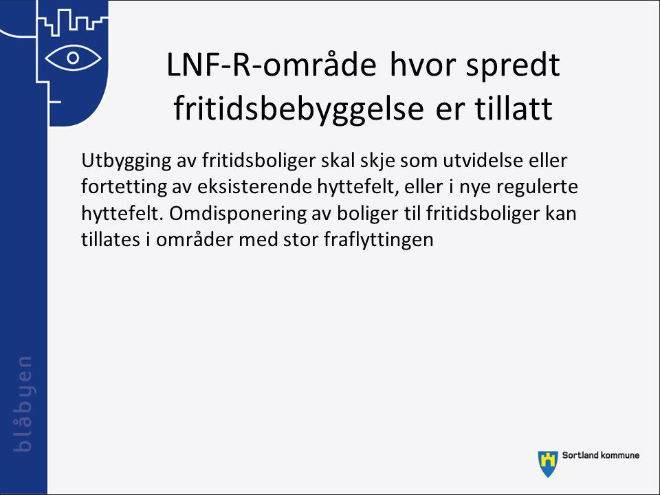 LNF-R-område hvor spredt fritidsbebyggelse er tillatt Utbygging av fritidsboliger skal skje som utvidelse eller fortetting av eksisterende hyttefelt,
