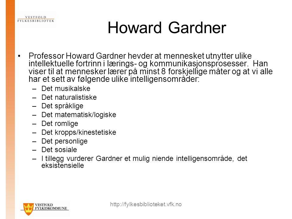 http://fylkesbiblioteket.vfk.no Howard Gardner Professor Howard Gardner hevder at mennesket utnytter ulike intellektuelle fortrinn i lærings- og kommunikasjonsprosesser.