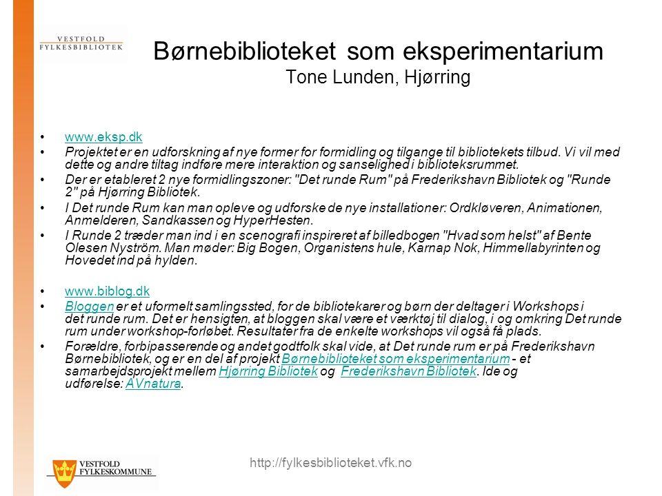 http://fylkesbiblioteket.vfk.no Børnebiblioteket som eksperimentarium Tone Lunden, Hjørring www.eksp.dk Projektet er en udforskning af nye former for formidling og tilgange til bibliotekets tilbud.