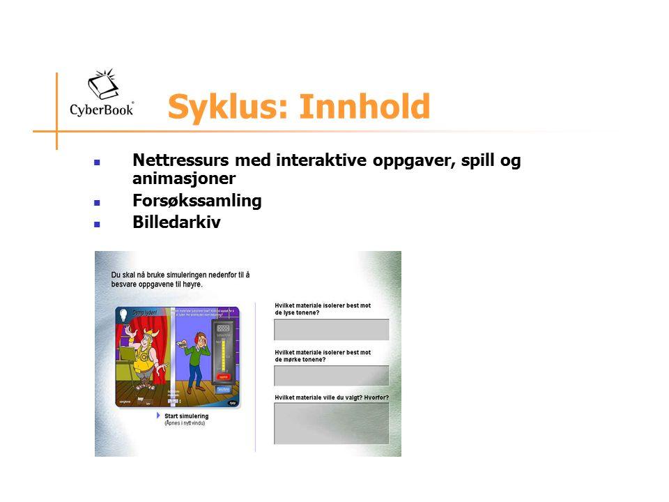 Syklus: Innhold Nettressurs med interaktive oppgaver, spill og animasjoner Forsøkssamling Billedarkiv