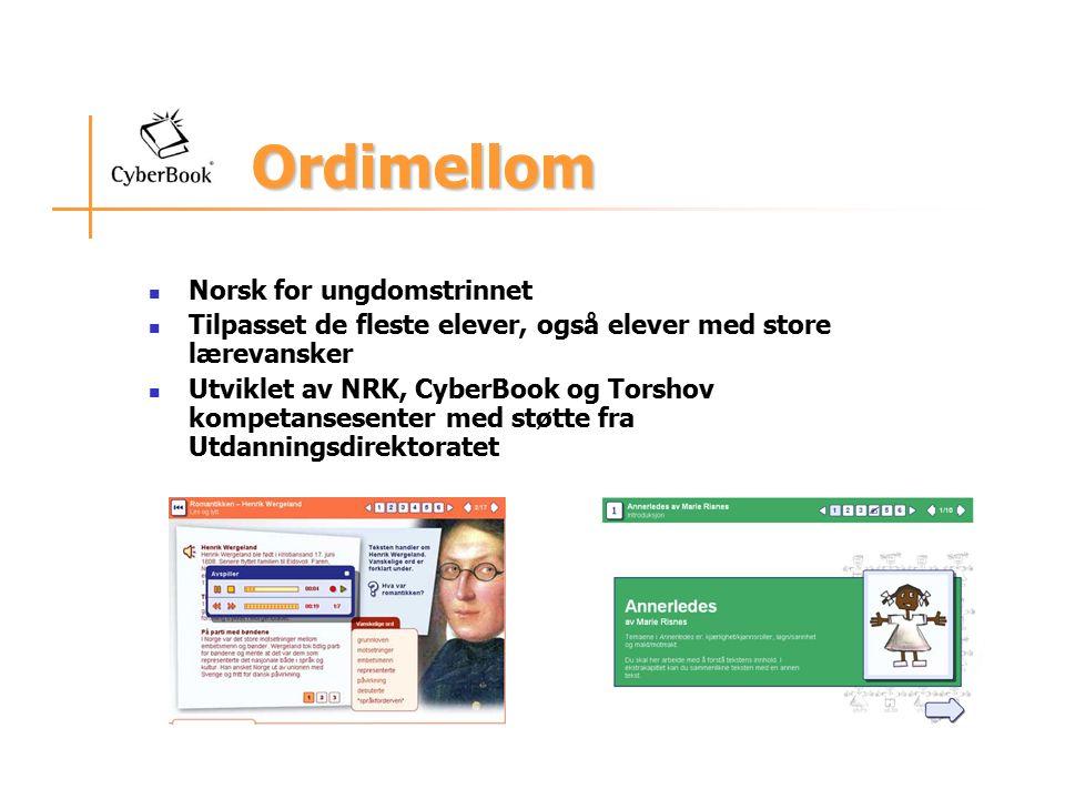 Ordimellom Norsk for ungdomstrinnet Tilpasset de fleste elever, også elever med store lærevansker Utviklet av NRK, CyberBook og Torshov kompetansesenter med støtte fra Utdanningsdirektoratet