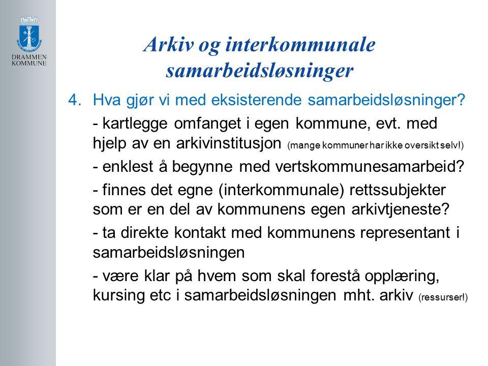Arkiv og interkommunale samarbeidsløsninger 4.Hva gjør vi med eksisterende samarbeidsløsninger.