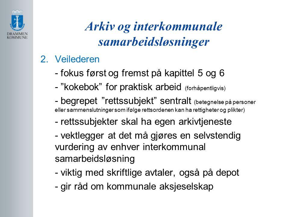 Arkiv og interkommunale samarbeidsløsninger 2.Veilederen, forts.
