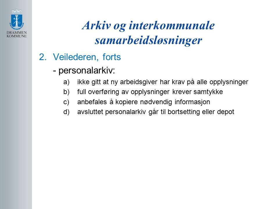 Arkiv og interkommunale samarbeidsløsninger 3.Arkivledernes rolle ved etablering av interkommunalt samarbeid - er arkivleder er delegert myndighet etter arkivforskriftens § 1-1 og 2-1.