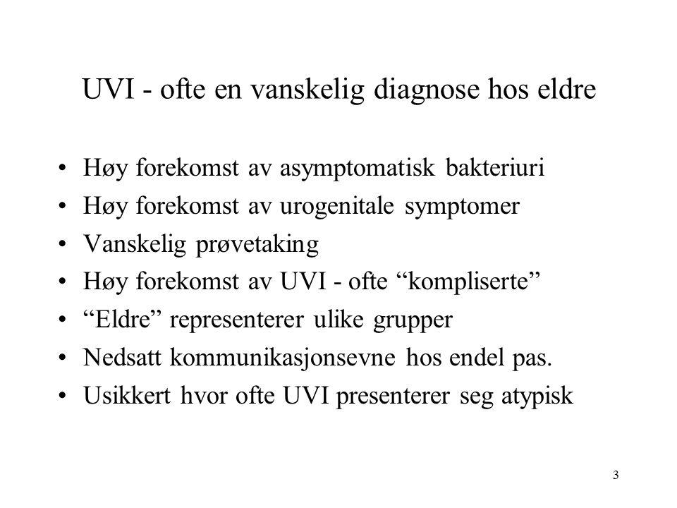4 Definisjon av urinveisinfeksjon: Signifikant bakteriuri og kliniske symptomer Signifikant bakteriuri: nå >10 4 bakterier /ml Symptomer nedre UVI: –smerter/svie ved vannlating (tidlig/sen -dysuri) –hyppig vannlating (pollakisuri) –økt vannlatingstrang (urgency) –smerter suprapubisk Symptomer øvre UVI: –feber/frysninger –flankesmerter/bankeømhet –nedsatt almentilstand Funn: blakket/blodig urin, illeluktende urin