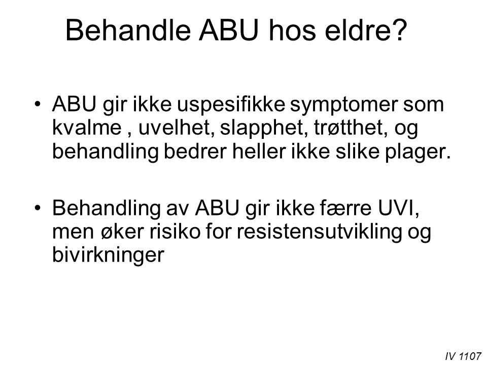 IV 1107 Bakteriologi Hos hjemmeboende eldre: –E.Coli 60-80%, dernest –Proteus og Klebsiella.