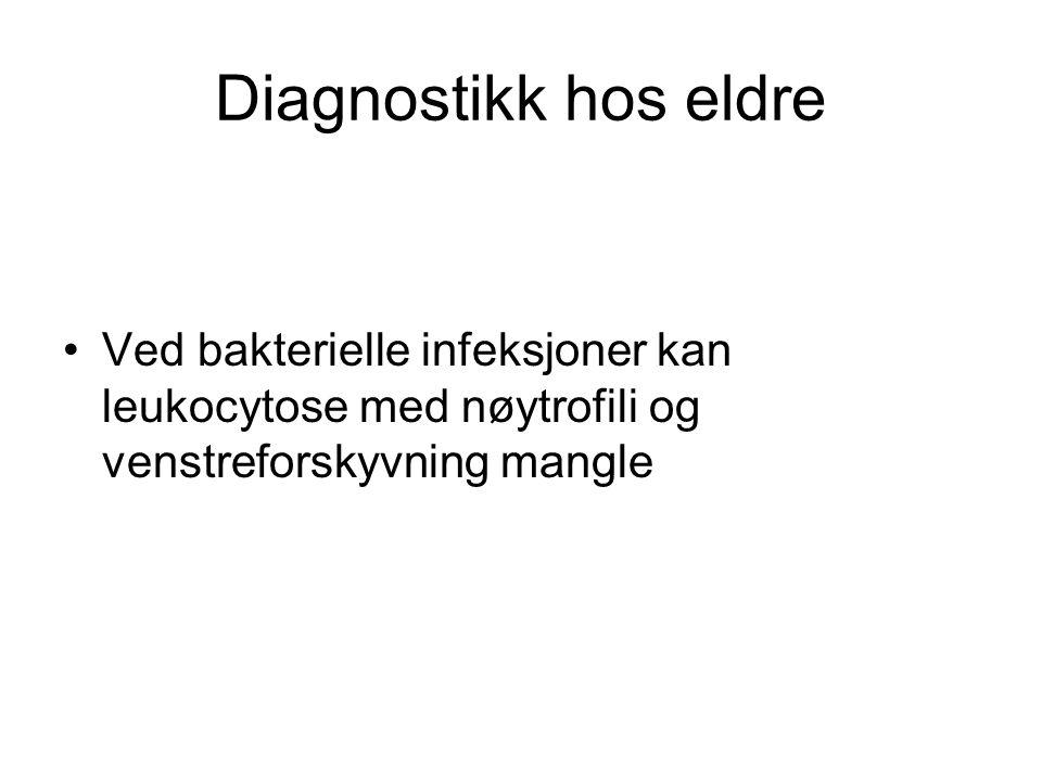 Diagnostikk hos eldre Ved bakterielle infeksjoner kan leukocytose med nøytrofili og venstreforskyvning mangle