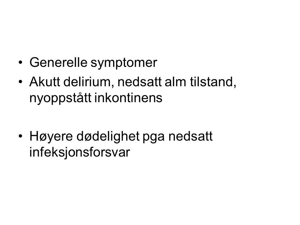 Generelle symptomer Akutt delirium, nedsatt alm tilstand, nyoppstått inkontinens Høyere dødelighet pga nedsatt infeksjonsforsvar