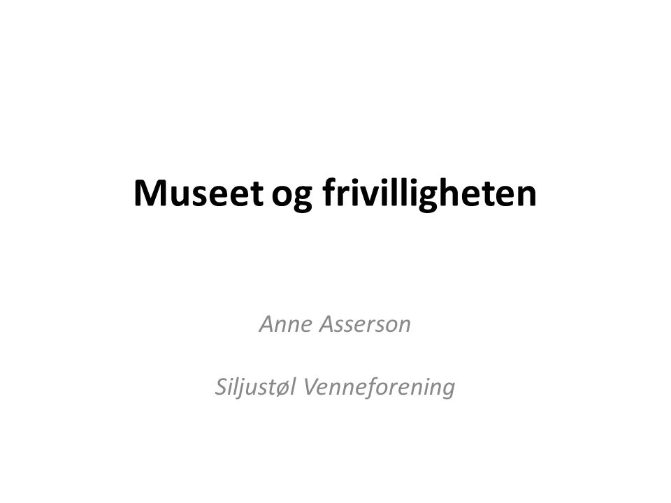 Museet og frivilligheten Anne Asserson Siljustøl Venneforening