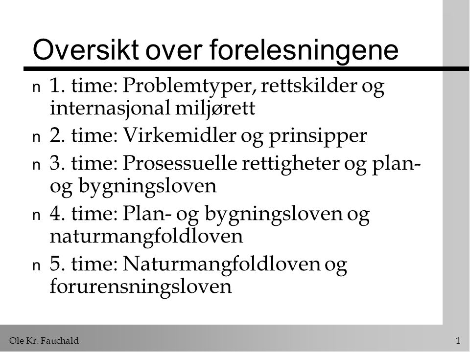 Ole Kr.Fauchald 1 Oversikt over forelesningene n 1.