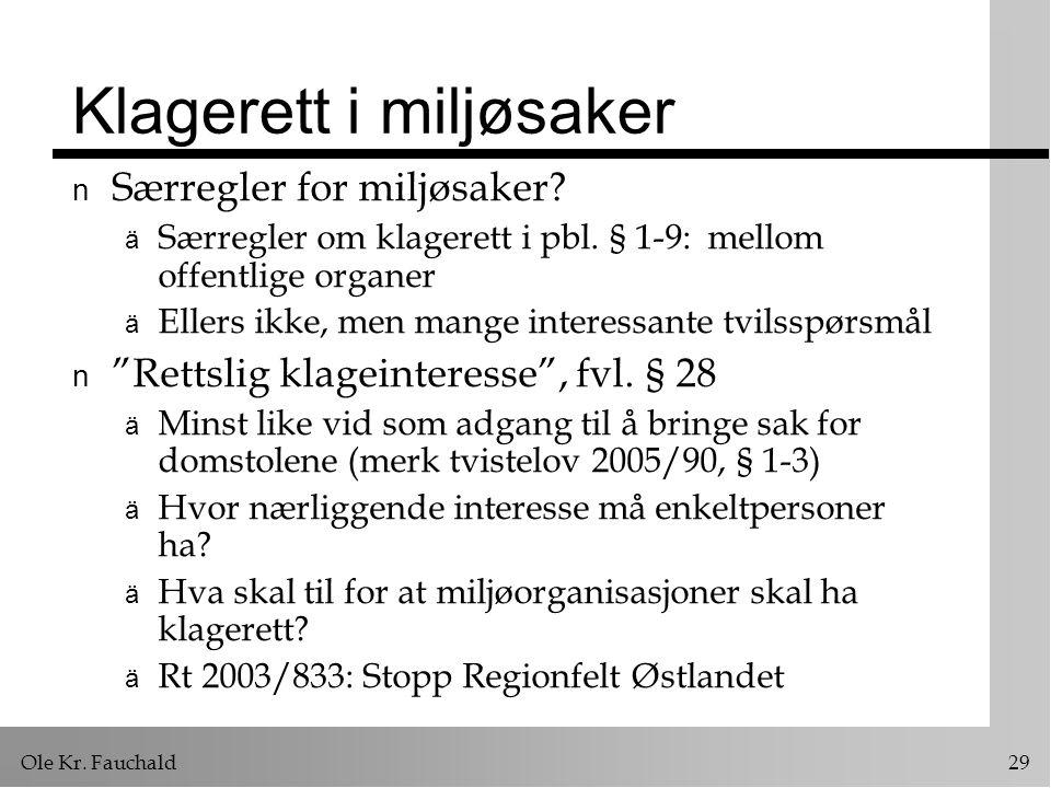 Ole Kr.Fauchald 29 Klagerett i miljøsaker n Særregler for miljøsaker.