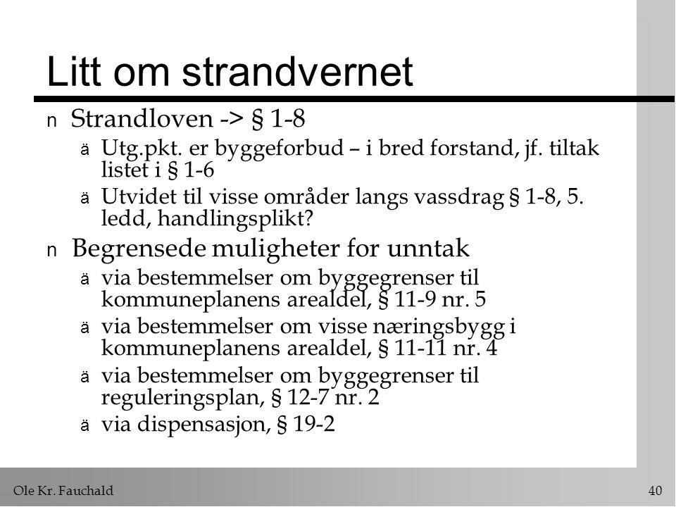 Ole Kr. Fauchald 40 Litt om strandvernet n Strandloven -> § 1-8 ä Utg.pkt.
