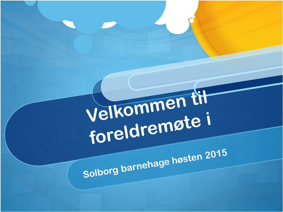 Velkommen til foreldremøte i Solborg barnehage høsten 2015